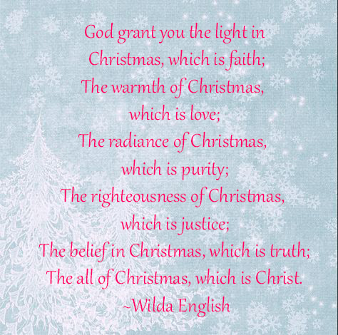 God grant you the light in Christmas, which is faith; The warmth of Christmas, which is love; The radiance of Christmas, which is purity; The righteousness of Christmas, which is justice; The belief in Christmas, which is truth; The all of Christmas, .jpg